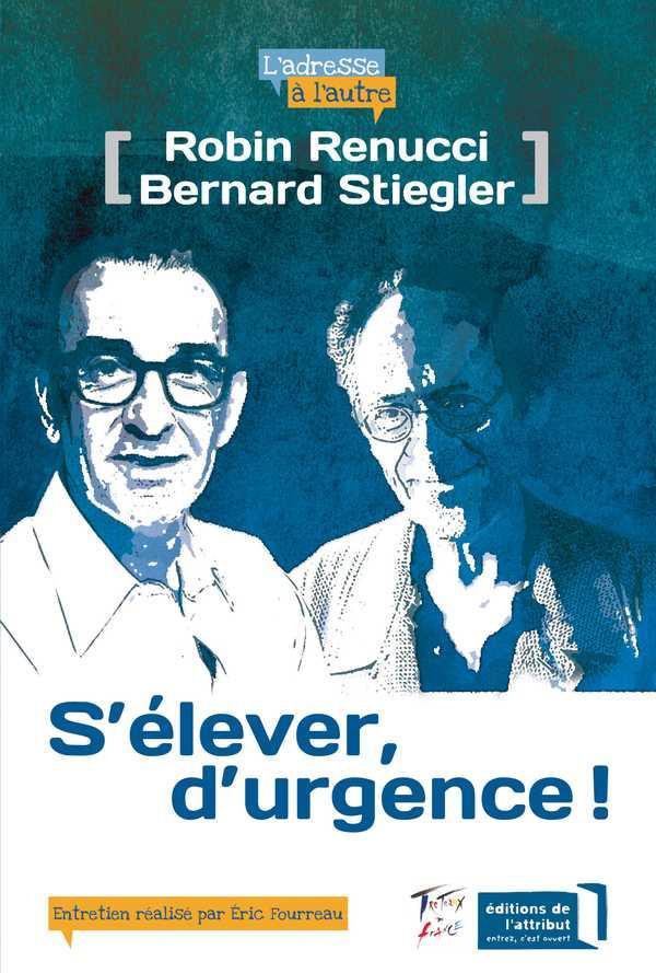 ROBIN RENUCCI, BERNARD STIEGLER : S'ELEVER, D'URGENCE !