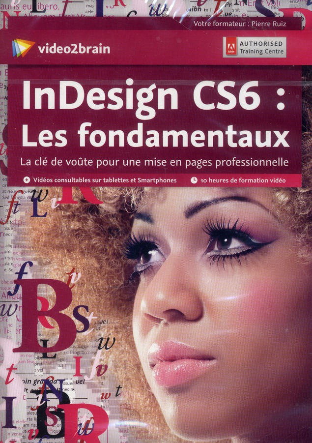 Indesign Cs6 ; Les Fondamentaux ; La Cle De Voute Pour Une Mise En Pages Professionnelle