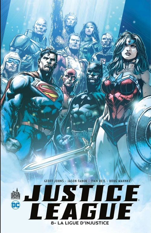 Justice League T.8 ; la ligue d'injustice  - Geoff Johns  - Ivan Reis  - Jason Fabok  - Doug Mahnke