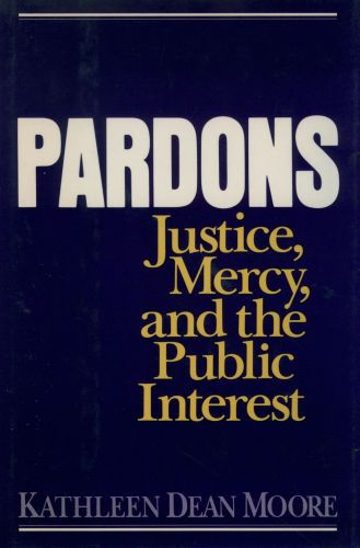 Pardons: Justice, Mercy, and the Public Interest
