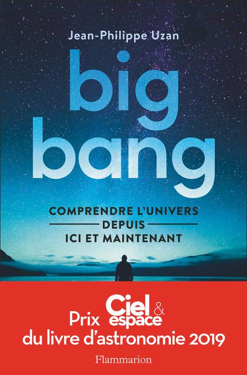 Big-bang ; comprendre l'univers depuis ici et maintenant