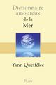 Dictionnaire amoureux de la mer  - Yann Queffélec