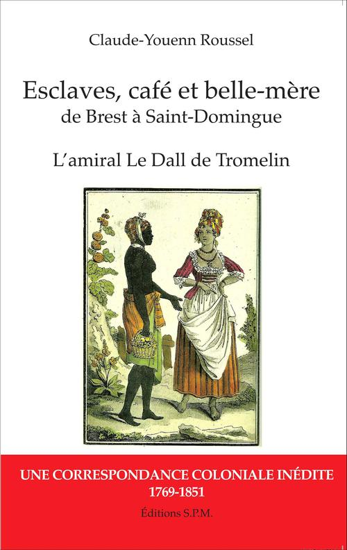 Esclaves, café et belle-mère de Brest à Saint-Domingue ; l'amiral le Drall de Tromelin