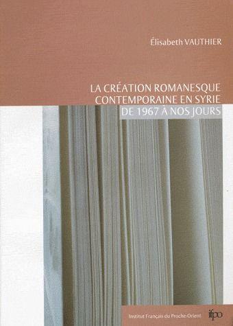La création romanesque contemporaine en Syrie de 1967 à nos jours