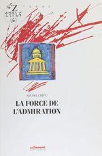 Vente EBooks : La Force de l'admiration  - Michel Crépu
