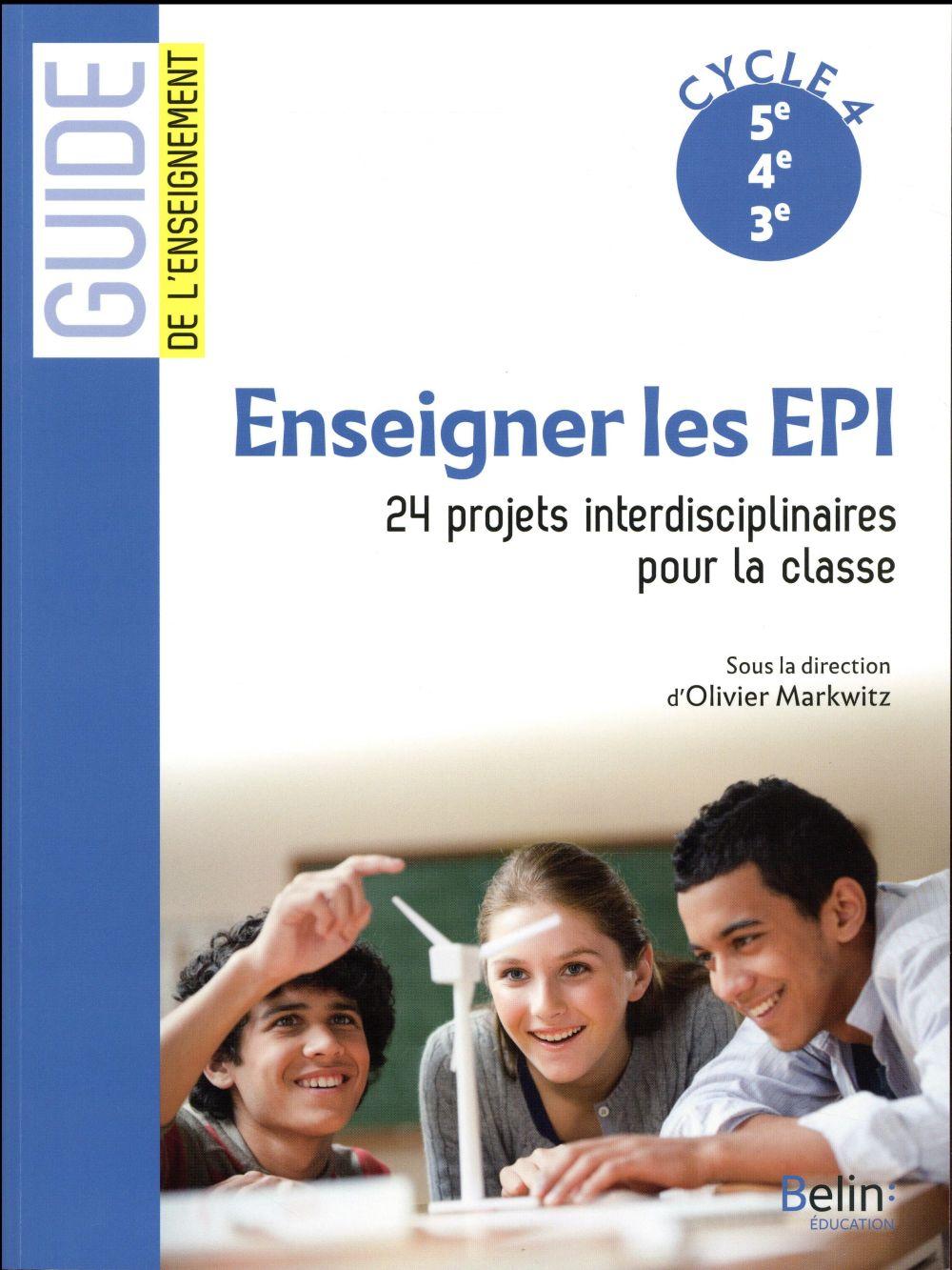 GUIDE BELIN DE L'ENSEIGNEMENT ; enseigner les EPI ; 24 projets interdisciplinaires pour la classe ; cycle 4