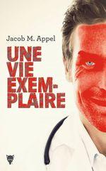 Une vie exemplaire  - Jacob M. Appel