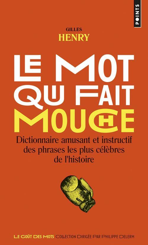 Le mot qui fait mouche ; dictionnaire amusant et instructif des phrases les plus célèbres de l'histoire