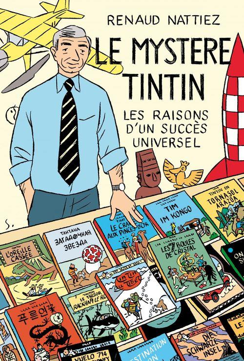 Le mystère Tintin ; les raisons d'un succes universel