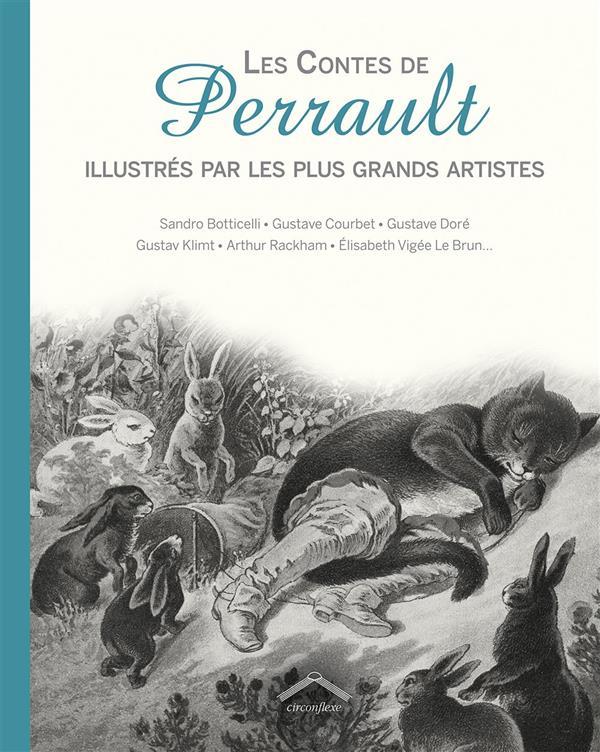 Les contes de Perrault ; illustrés par les plus grands artistes ; Sandro Botticelli, Gustave Courbet, Gustave Doré, Gustav Klimt, Arthur Rackam, Elisabeth Vigée Le Brun...