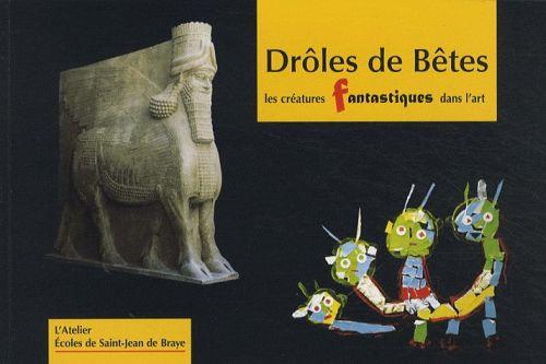 Droles de bêtes : les créatures fantastiques dans l'art de l'antiquité à nos jours
