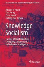 Knowledge Socialism  - Xudong Zhu - Petar Jandric - Michael A. Peters - Tina Besley