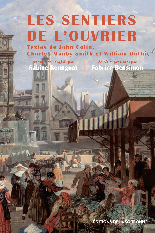 Les sentiers de l'ouvrier ; le Paris des artisans britanniques (autobiographies, 1815-1850)