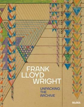 Frank Lloyd Wright ; unpacking the archive