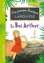 Vente Livre Numérique : Mes premiers classiques LAROUSSE Le Roi Arthur  - Catherine Mory
