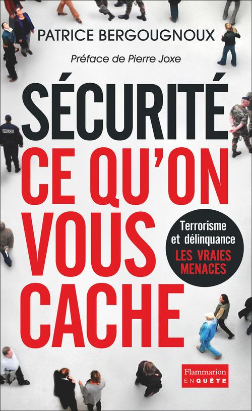 Sécurité, ce qu'on vous cache ; terrorisme et délinquance, les vraies menaces