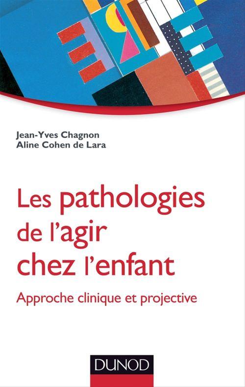 Les pathologies de l'agir chez l'enfant  ; approche clinique et projective