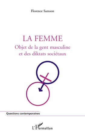 La femme ; objet de la gent masculine et des diktats sociétaux
