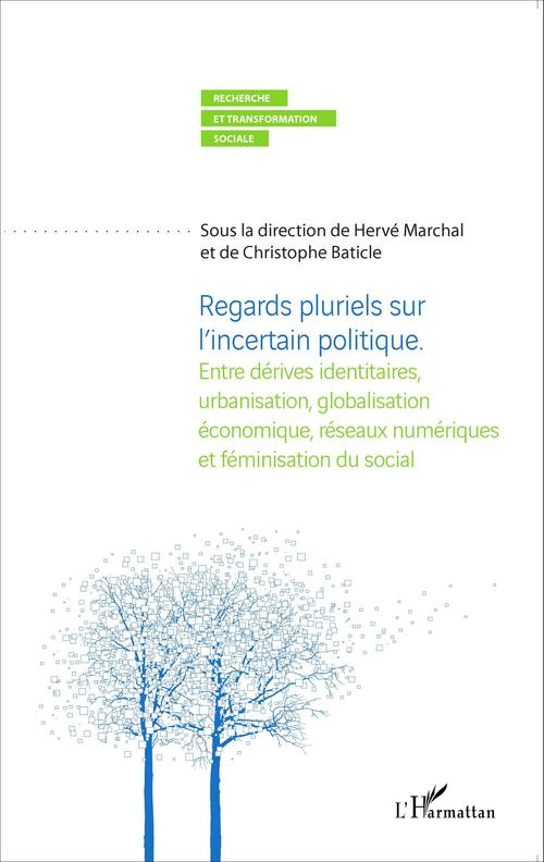 Regards pluriels sur l'incertain politique ; entre dérives identitaires, urbanisation, globalisation économique, réseaux numériques et féminisation du social