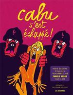 Cabu s'est échappé ! 1000 dessins pour les Echappés  de Charlie Hebdo, 1969-2015