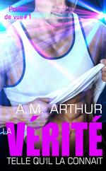 La vérité telle qu'il la connait  - A.M. Arthur