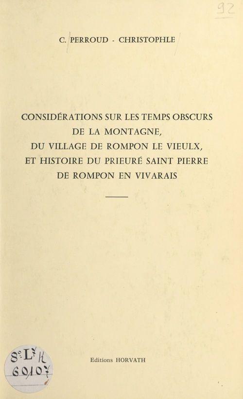 Considérations sur les temps obscurs de la montagne, du village de Rompon le Vieulx et histoire du prieuré Saint-Pierre de Rompon en Vivarais