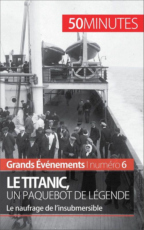 Le Titanic, un paquebot de légende ; le naufrage de l'insubmersible