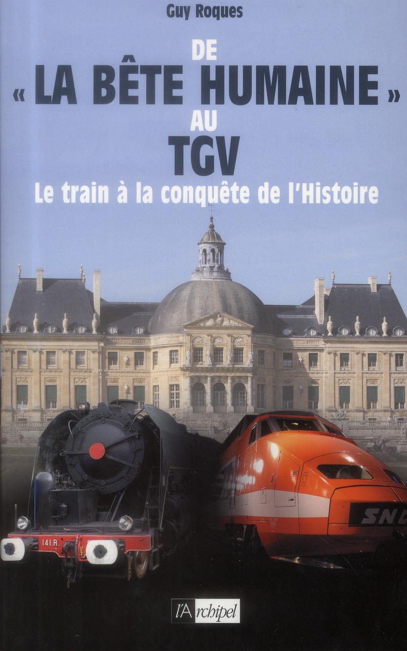 De La Bete Humaine Au Tgv ; Le Train A La Conquete De L'Histoire