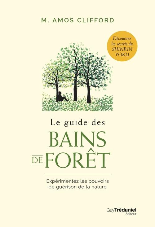 Le guide des bains de forêt ; expérimentez les pouvoirs de guérison de la nature