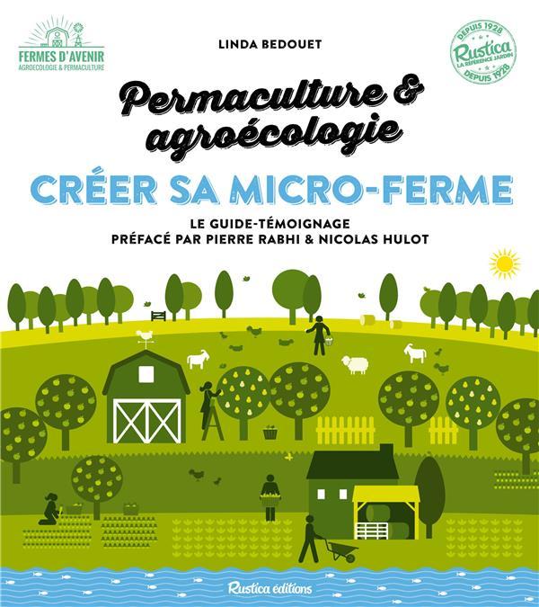 créer sa micro-ferme : permaculture et agroécologie ; le guide-témoignage