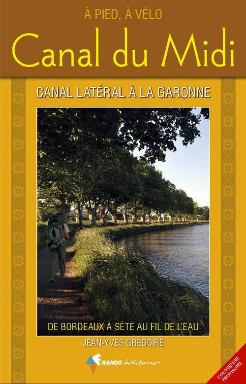 canal du midi et le canal latéral à la Garonne ; de Bordeaux à Sète au fil de l'eau