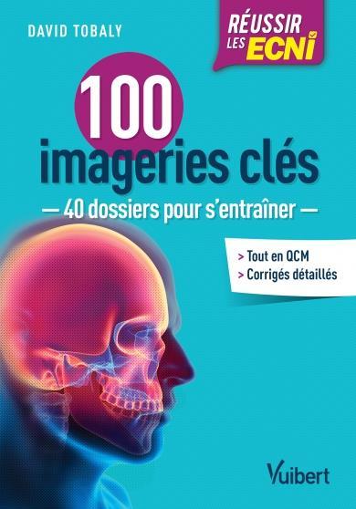 Réussir les ECNI ; 100 imageries clés ; 40 dossiers pour s'entraîner