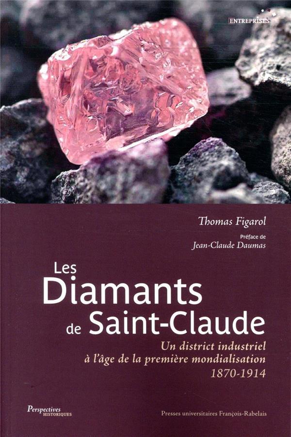 Les diamants de Saint-Claude ; un district industriel à l'âge de la première mondialisation, 1870-1914