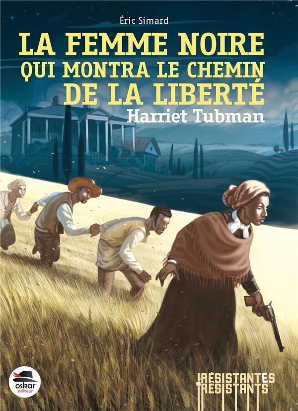 Harriet Tubman, la femme noire qui montra le chemin de la liberté