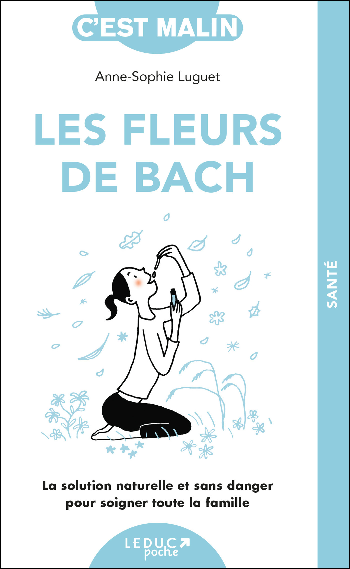 les fleurs de Bach c'est malin ; la solution naturelle et sans danger pour soigner toute la famille