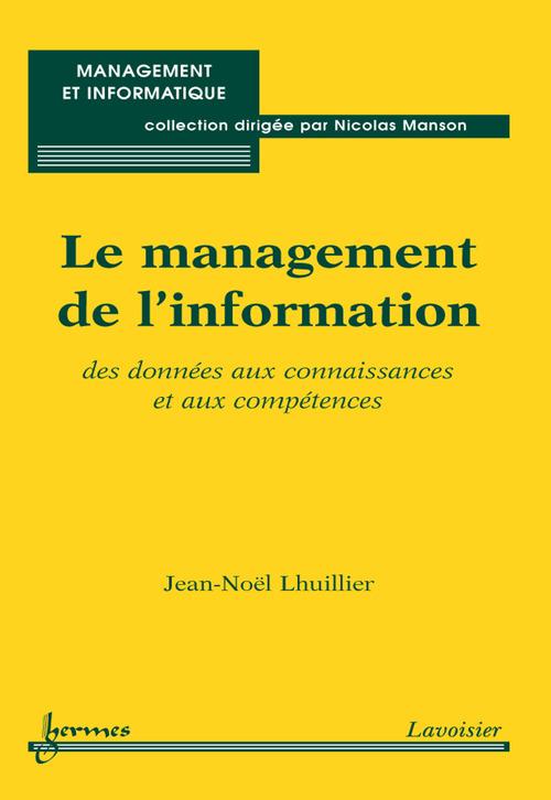 Le management de l'information : des données aux connaissances et aux compétences (Coll. Management et informatique)