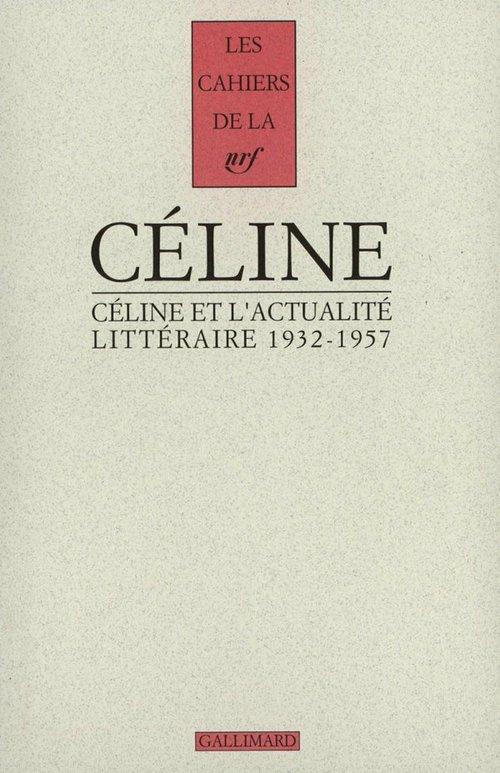 Céline et l'actualité littéraire (1932-1957)  - Louis-ferdinand Céline  - Collectif