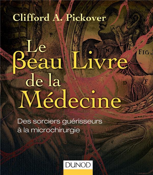 Le Beau Livre De La Medecine ; Des Sorciers Guerisseurs A La Microchirurgie
