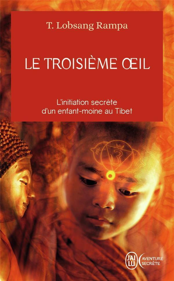 Le troisième oeil ; l'initiation secrète d'un enfant au Tibet
