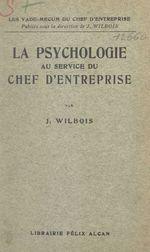 La psychologie au service du chef d'entreprise  - Joseph Wilbois