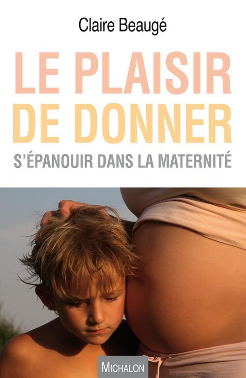 le plaisir de donner ; s'épanouir dans la maternité