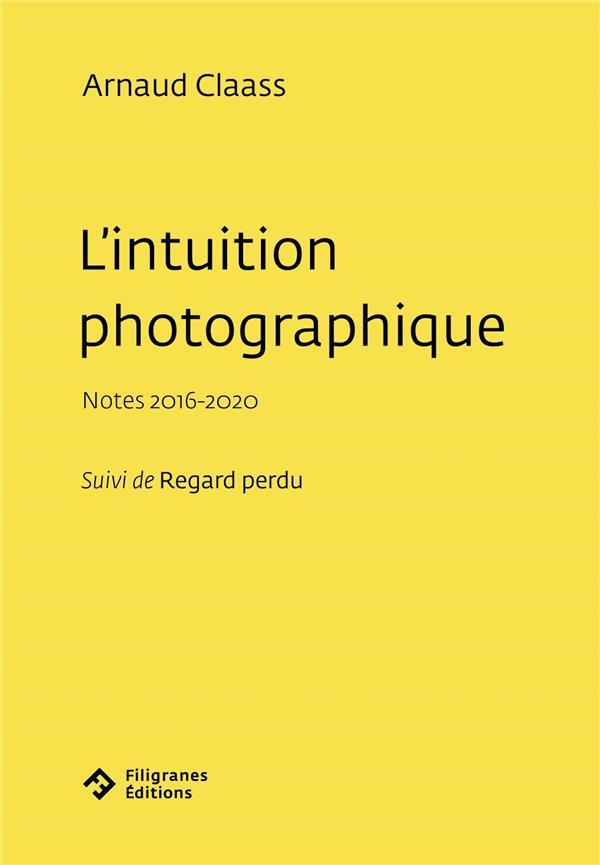 L'intuition photographique : notes 2016-2020 ; regard perdu