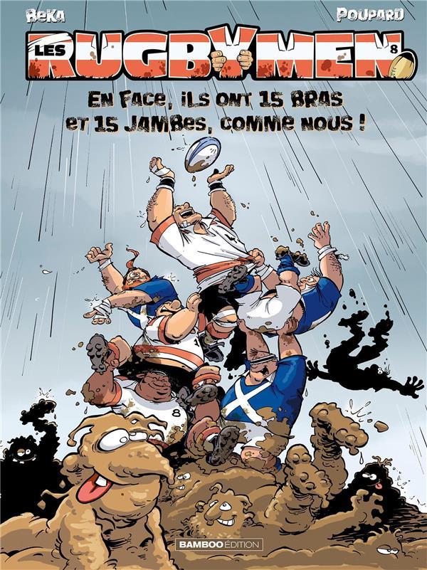 les rugbymen t.8 ; en face, ils ont 15 bras et 15 jambes, comme nous !
