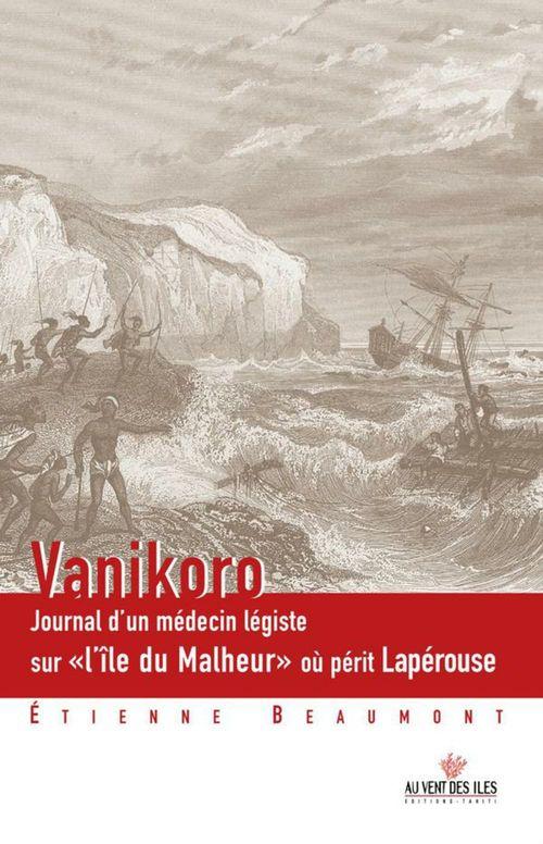 Vanikoro ; journal d'un médecin légiste sur « l'île du Malheur » où périt Lapérouse