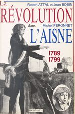 La Révolution dans l'Aisne : 1789-1799  - Michel Péronnet - Robert Attal