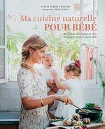 Ma cuisine naturelle pour bébé  - Angele Ferreux Maeght - Emilie Guelpa