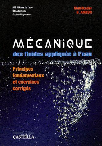 Mecanique Des Fluides Appliquee A L'Eau ; Principes Fondamentaux Et Exercices Corriges ; Bts Des Metiers De L'Eau, Btsa Gemeau ; Bts Ecoles&#32