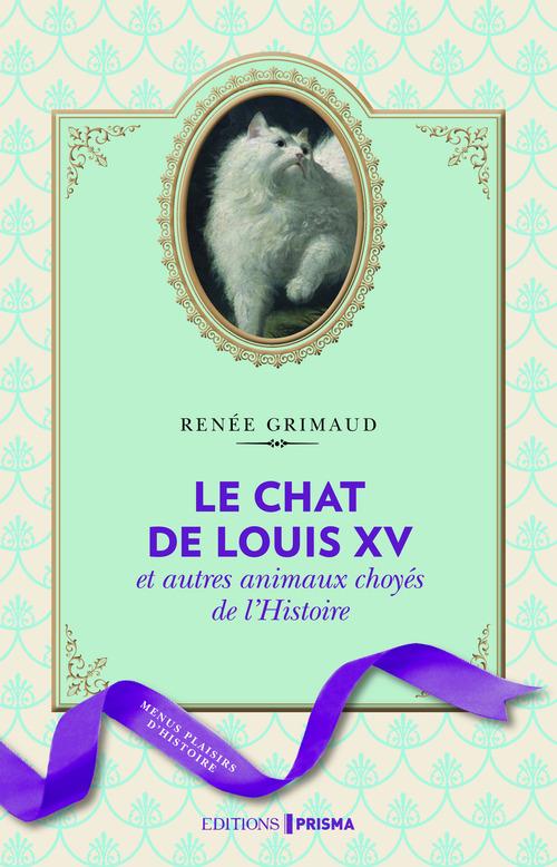 Le chat de Louis XV et autres animaux choyés de l'Histoire