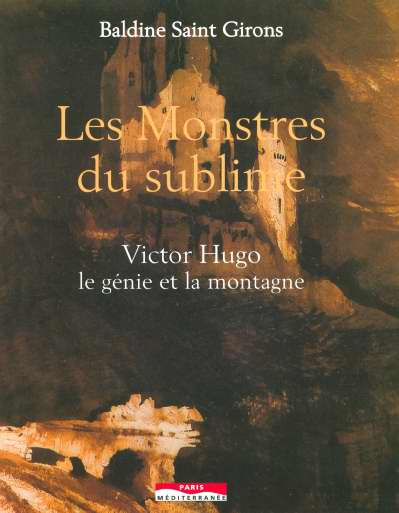 Monstres du sublime ; Victor Hugo, le génie et la montagne
