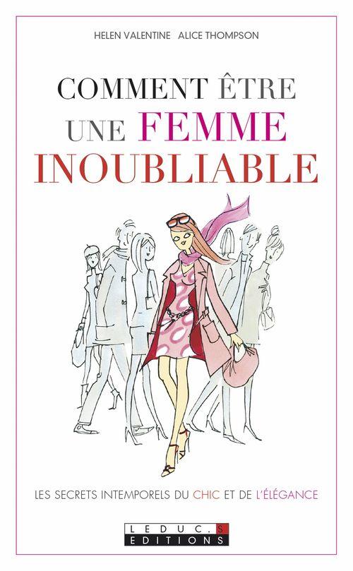Comment être une femme inoubliable ; les secrets intemporels du chic et de l'élégance
